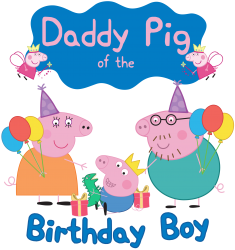 peppa pig daddy of the birthday boy | Artistshot