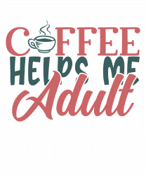 Coffee Helps Me Adult T-shirt